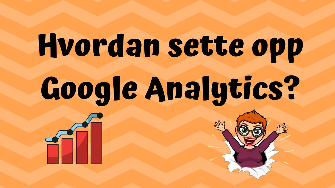 Hvordan sette opp Google Analytics