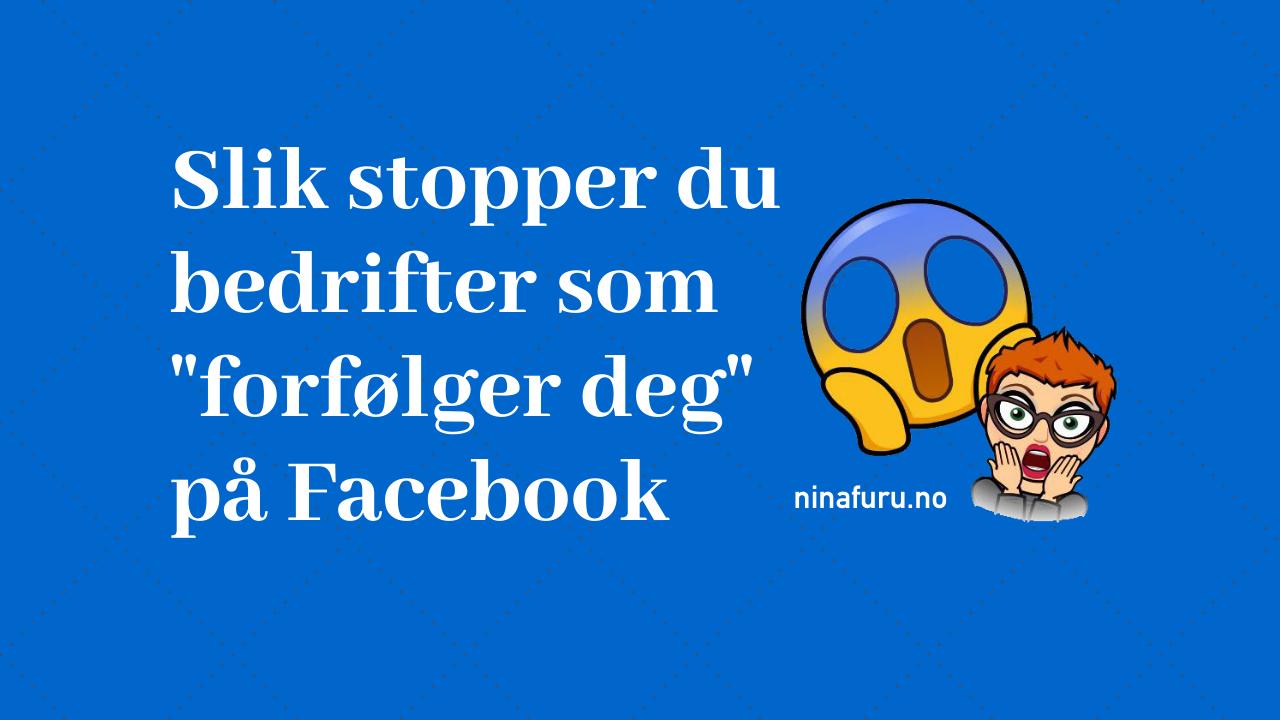 Nå kan du stoppe bedrifter som «forfølger deg» på Facebook