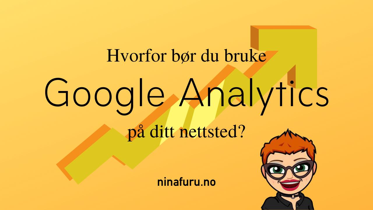 Hvorfor bør du bruke Google Analytics på ditt nettsted?